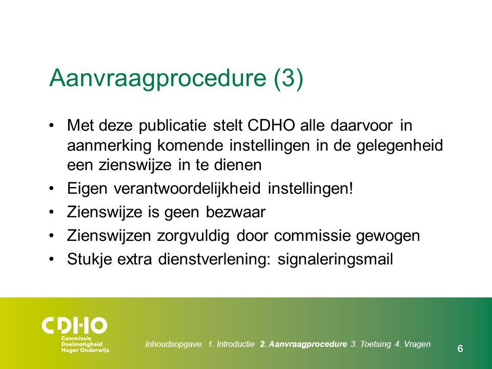 Inhoudsopgave: 1. Introductie 2. Aanvraagprocedure 3. Toetsing 4. Vragen 6 Aanvraagprocedure (3) Met deze publicatie stelt CDHO alle daarvoor in aanme
