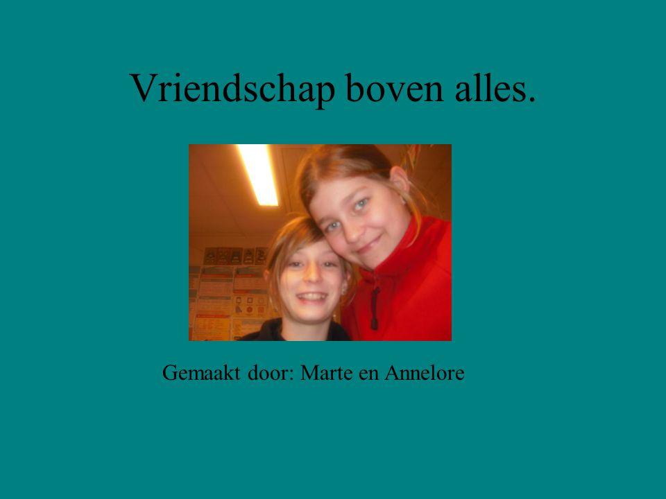 Vriendschap boven alles. Gemaakt door: Marte en Annelore