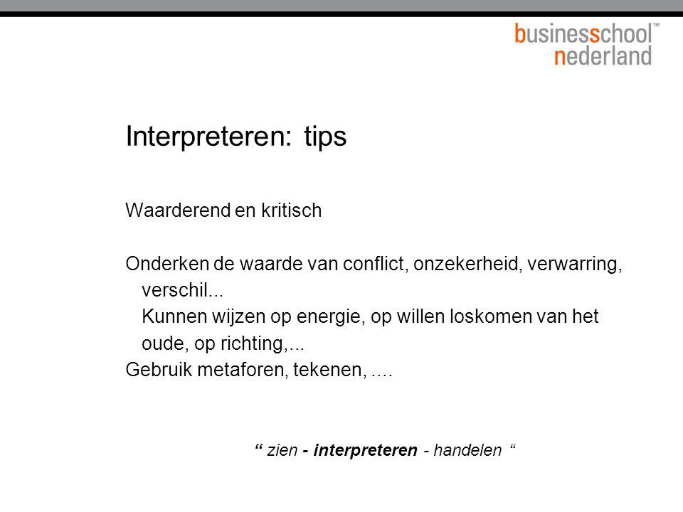 Interpreteren: tips Waarderend en kritisch Onderken de waarde van conflict, onzekerheid, verwarring, verschil... Kunnen wijzen op energie, op willen l