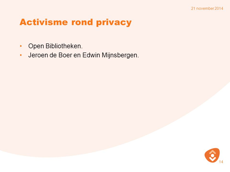 Activisme rond privacy Open Bibliotheken. Jeroen de Boer en Edwin Mijnsbergen. 21 november 2014 14