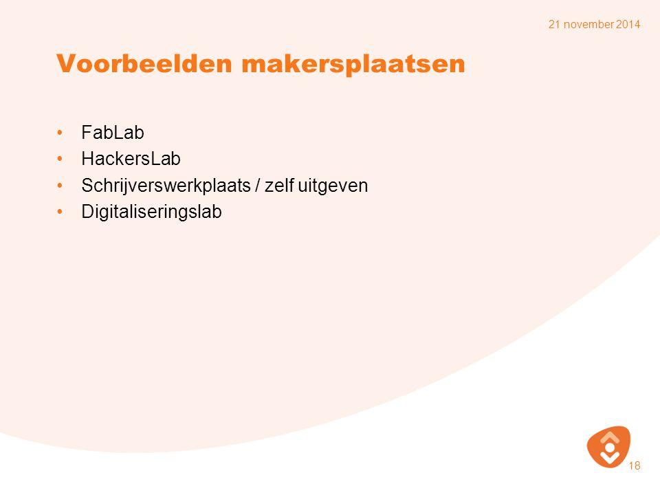 Voorbeelden makersplaatsen FabLab HackersLab Schrijverswerkplaats / zelf uitgeven Digitaliseringslab 21 november 2014 18