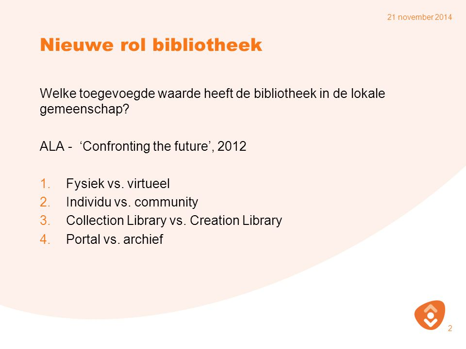 Nieuwe rol bibliotheek Welke toegevoegde waarde heeft de bibliotheek in de lokale gemeenschap.