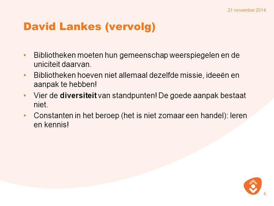 David Lankes (vervolg) Bibliotheken moeten hun gemeenschap weerspiegelen en de uniciteit daarvan.