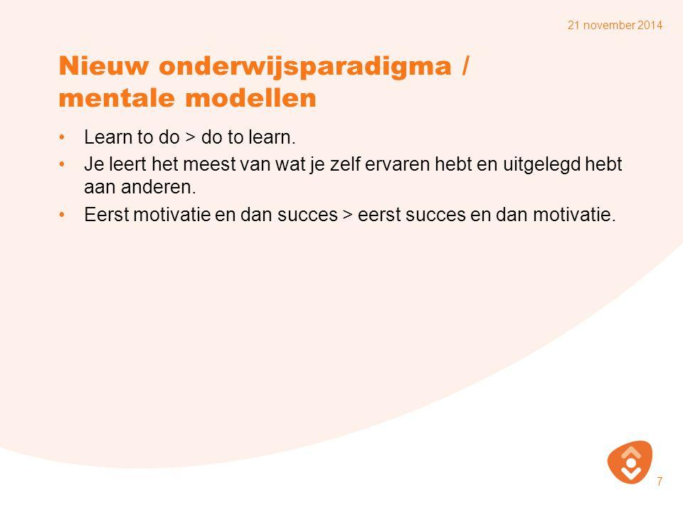 Nieuw onderwijsparadigma / mentale modellen Learn to do > do to learn.