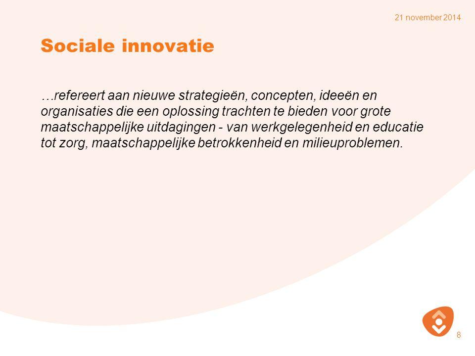 Sociale innovatie …refereert aan nieuwe strategieën, concepten, ideeën en organisaties die een oplossing trachten te bieden voor grote maatschappelijke uitdagingen - van werkgelegenheid en educatie tot zorg, maatschappelijke betrokkenheid en milieuproblemen.