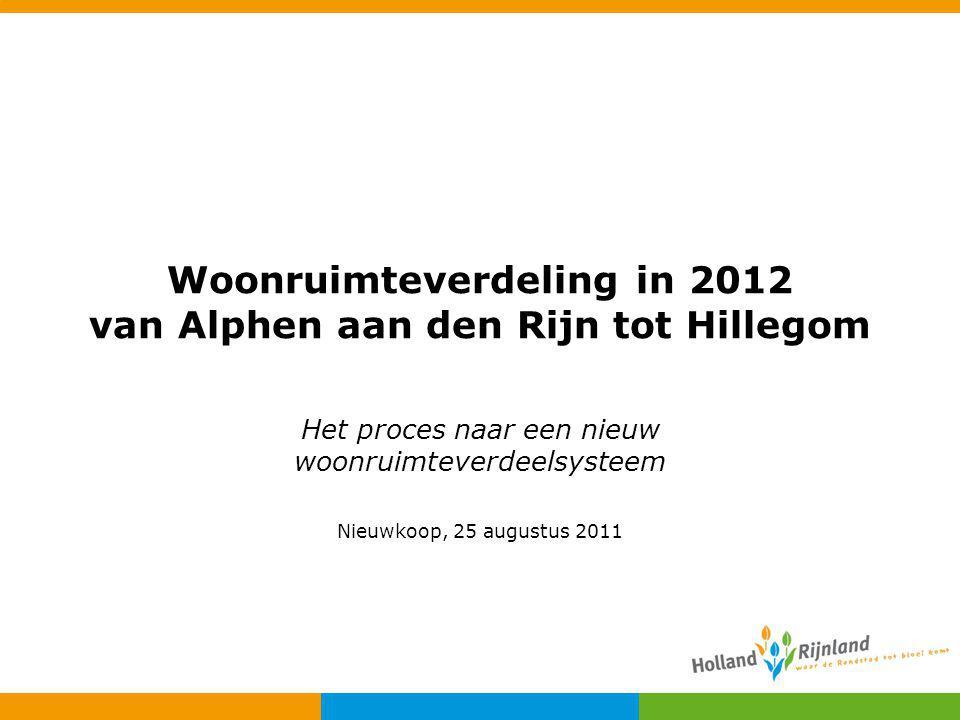 Woonruimteverdeling in 2012 van Alphen aan den Rijn tot Hillegom Het proces naar een nieuw woonruimteverdeelsysteem Nieuwkoop, 25 augustus 2011