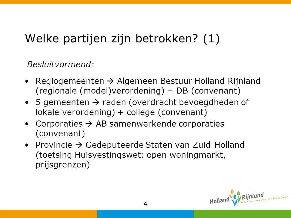 4 Welke partijen zijn betrokken? (1) Regiogemeenten  Algemeen Bestuur Holland Rijnland (regionale (model)verordening) + DB (convenant) 5 gemeenten 