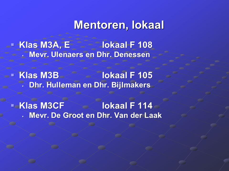 Mentoren, lokaal Mentoren, lokaal  Klas M3A, Elokaal F 108  Mevr. Ulenaers en Dhr. Denessen  Klas M3Blokaal F 105  Dhr. Hulleman en Dhr. Bijlmaker