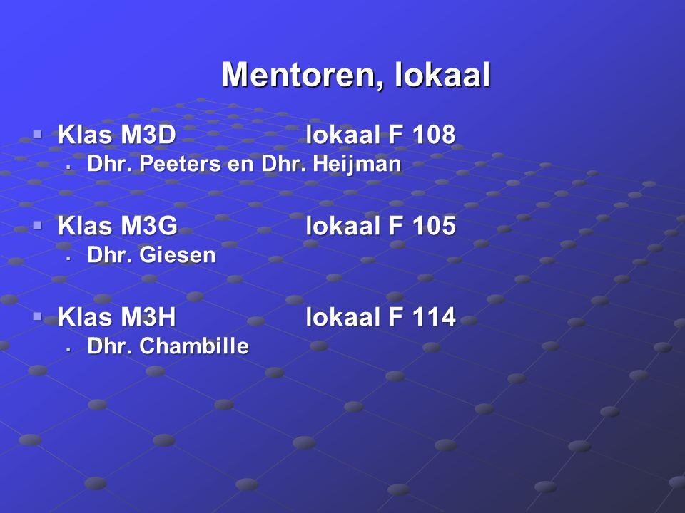 Mentoren, lokaal Mentoren, lokaal  Klas M3Dlokaal F 108  Dhr. Peeters en Dhr. Heijman  Klas M3Glokaal F 105  Dhr. Giesen  Klas M3Hlokaal F 114 