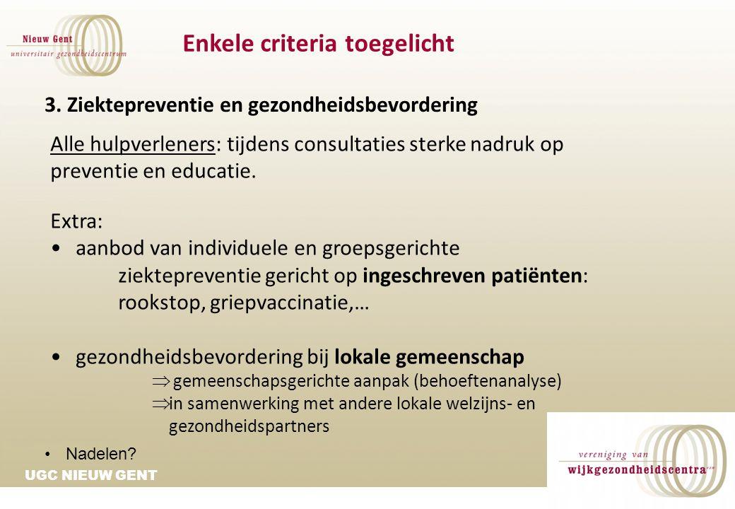 3. Ziektepreventie en gezondheidsbevordering Alle hulpverleners: tijdens consultaties sterke nadruk op preventie en educatie. Extra: aanbod van indivi