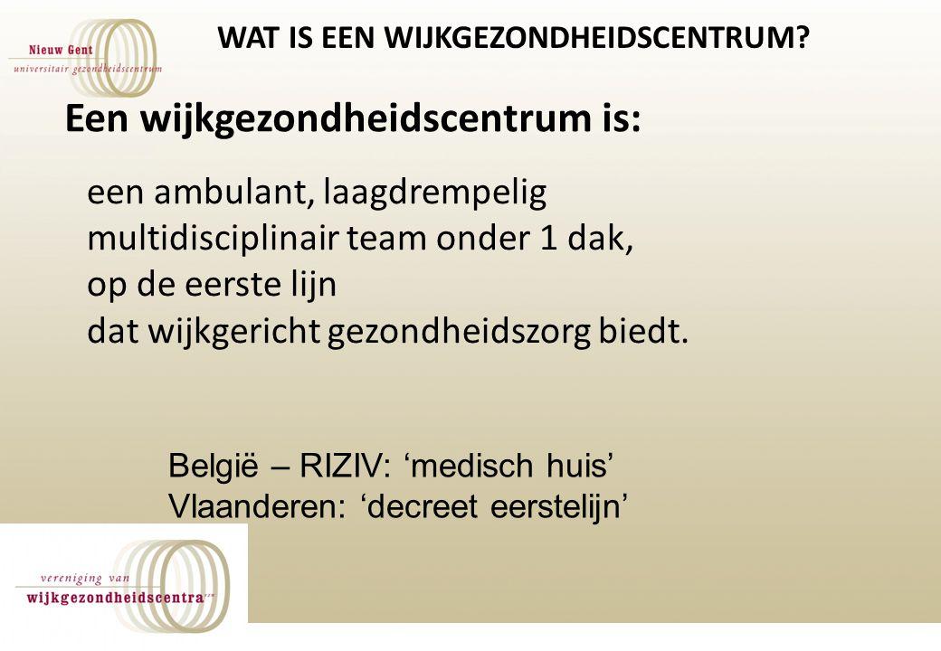 UGC NIEUW GENT WAT IS EEN WIJKGEZONDHEIDSCENTRUM? Een wijkgezondheidscentrum is: België – RIZIV: 'medisch huis' Vlaanderen: 'decreet eerstelijn' een a