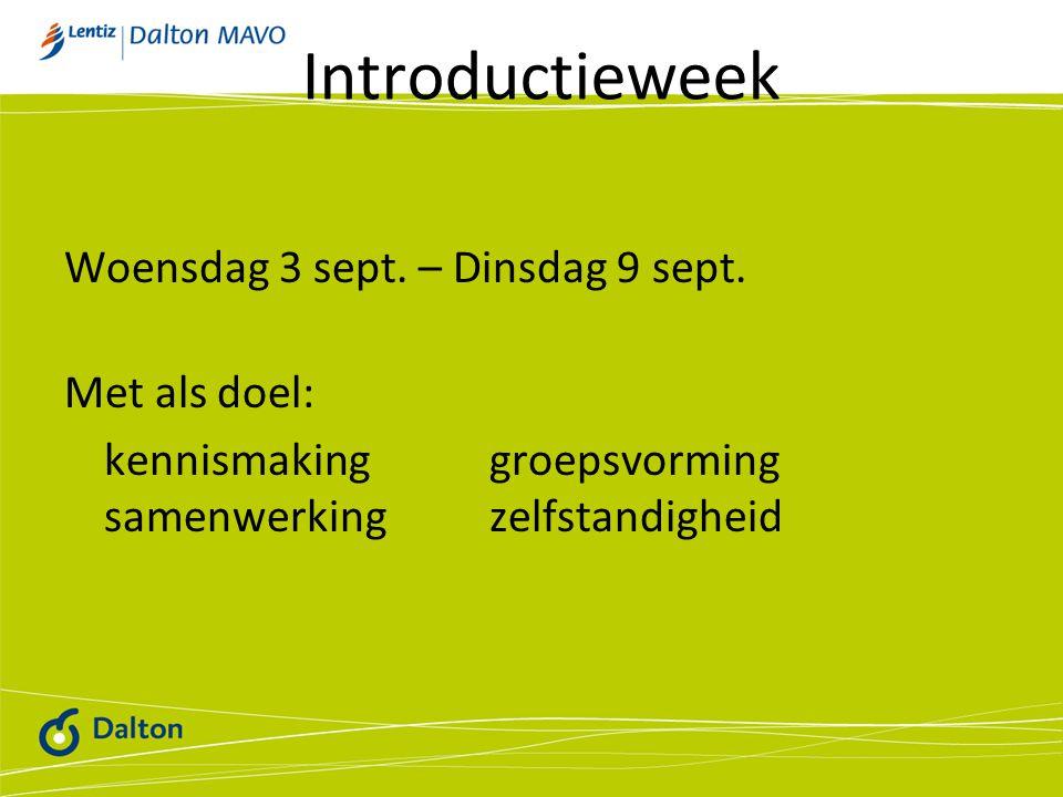 Introductieweek Woensdag 3 sept. – Dinsdag 9 sept. Met als doel: kennismaking groepsvorming samenwerking zelfstandigheid