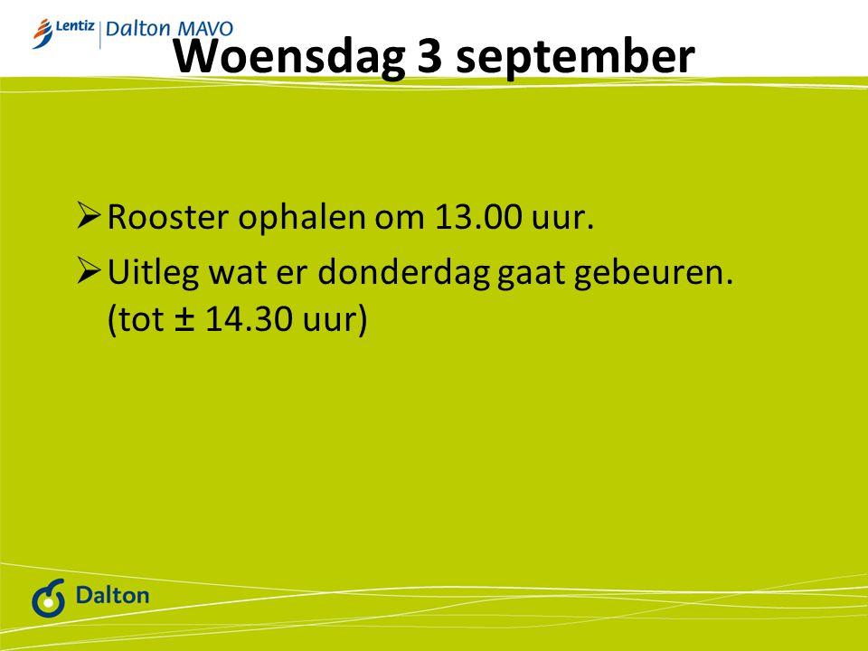 Woensdag 3 september  Rooster ophalen om 13.00 uur.  Uitleg wat er donderdag gaat gebeuren. (tot ± 14.30 uur)