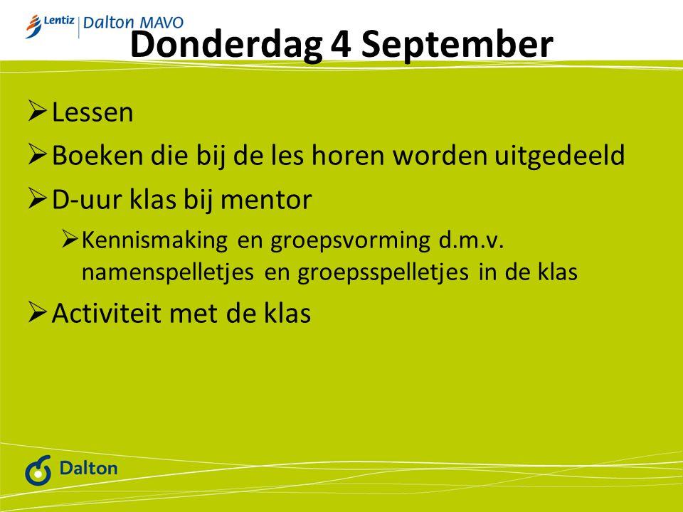 Donderdag 4 September  Lessen  Boeken die bij de les horen worden uitgedeeld  D-uur klas bij mentor  Kennismaking en groepsvorming d.m.v. namenspe
