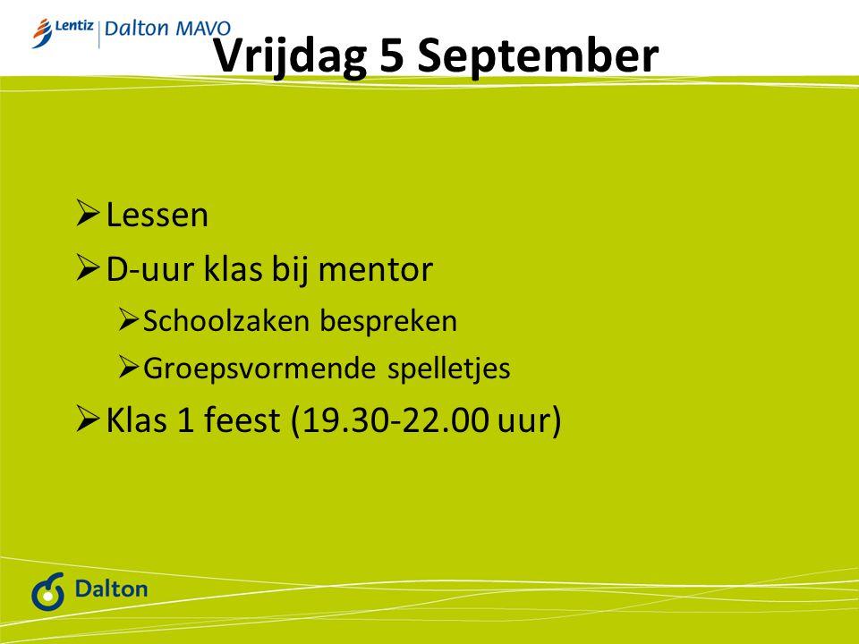 Vrijdag 5 September  Lessen  D-uur klas bij mentor  Schoolzaken bespreken  Groepsvormende spelletjes  Klas 1 feest (19.30-22.00 uur)