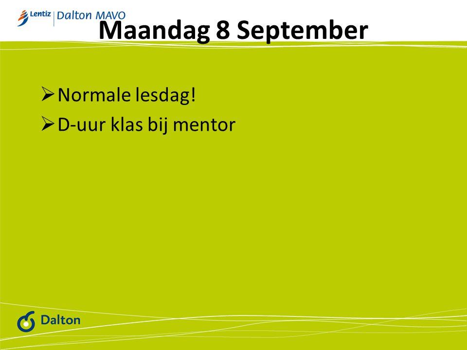 Maandag 8 September  Normale lesdag!  D-uur klas bij mentor