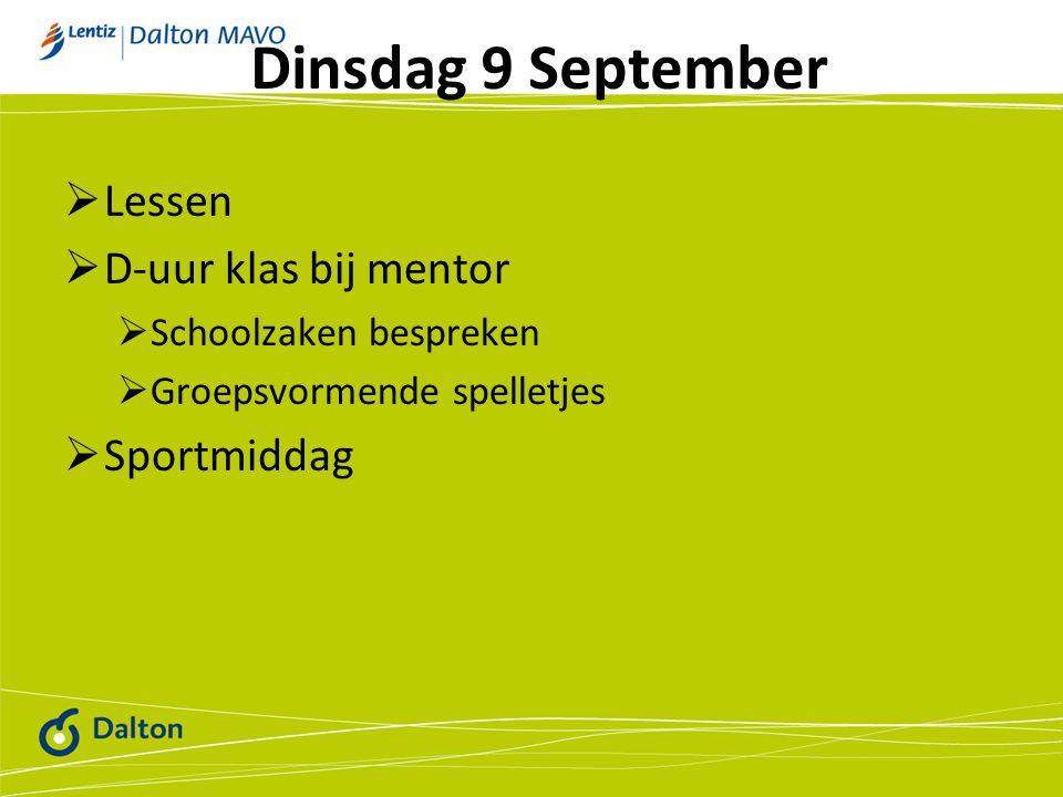 Dinsdag 9 September  Lessen  D-uur klas bij mentor  Schoolzaken bespreken  Groepsvormende spelletjes  Sportmiddag