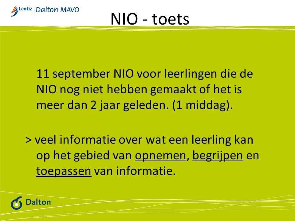 NIO - toets 11 september NIO voor leerlingen die de NIO nog niet hebben gemaakt of het is meer dan 2 jaar geleden. (1 middag). > veel informatie over