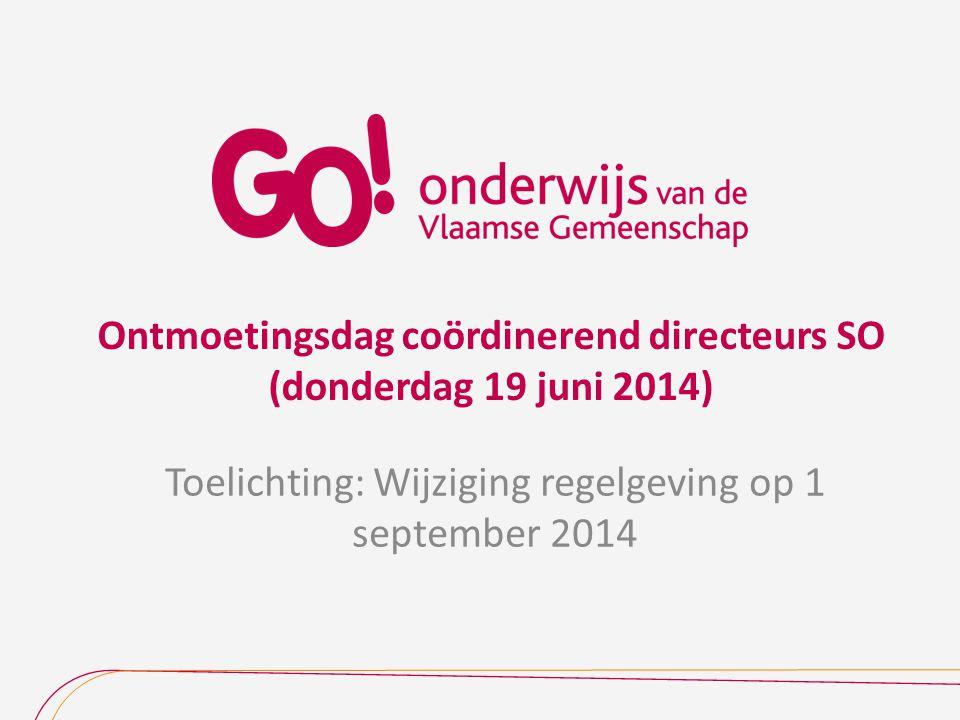 Ontmoetingsdag coördinerend directeurs SO (donderdag 19 juni 2014) Toelichting: Wijziging regelgeving op 1 september 2014