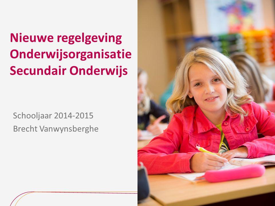 Nieuwe regelgeving Onderwijsorganisatie Secundair Onderwijs Schooljaar 2014-2015 Brecht Vanwynsberghe