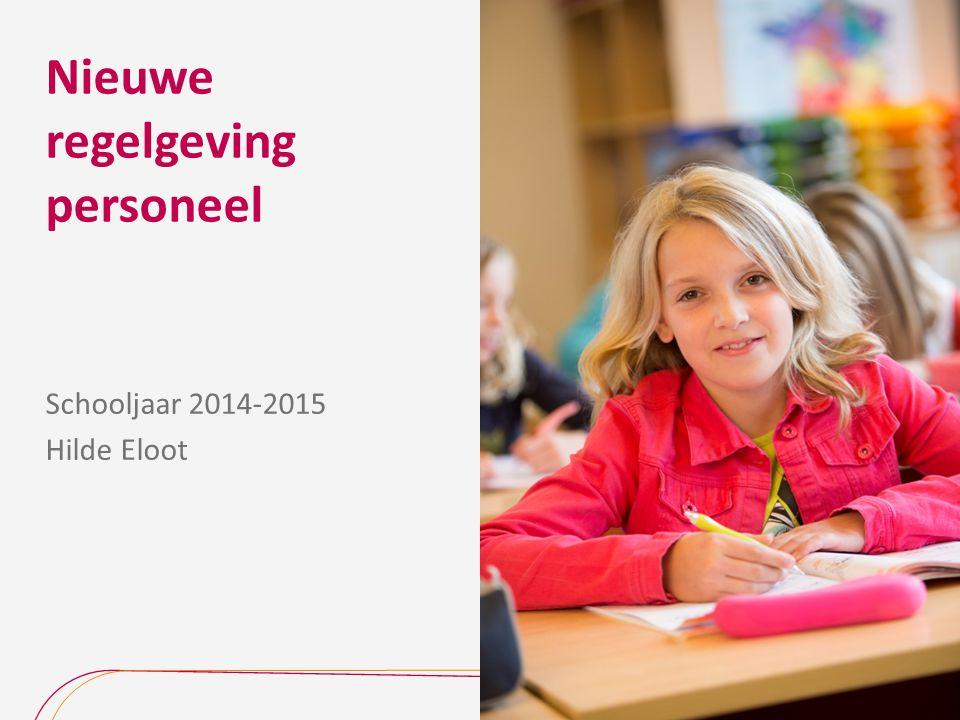 Nieuwe regelgeving personeel Schooljaar 2014-2015 Hilde Eloot