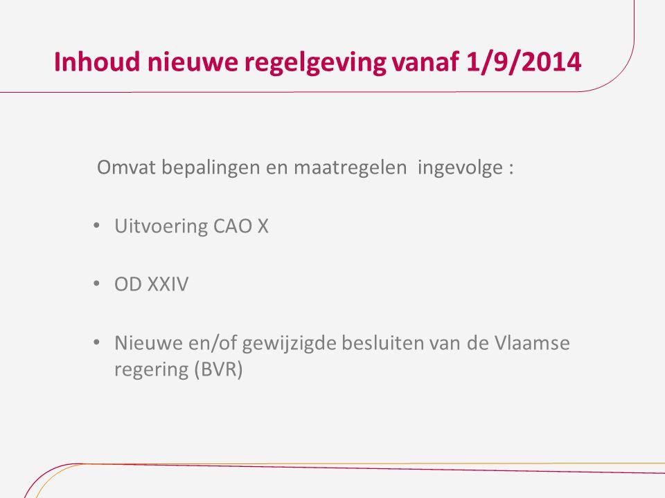 Inhoud nieuwe regelgeving vanaf 1/9/2014 Omvat bepalingen en maatregelen ingevolge : Uitvoering CAO X OD XXIV Nieuwe en/of gewijzigde besluiten van de