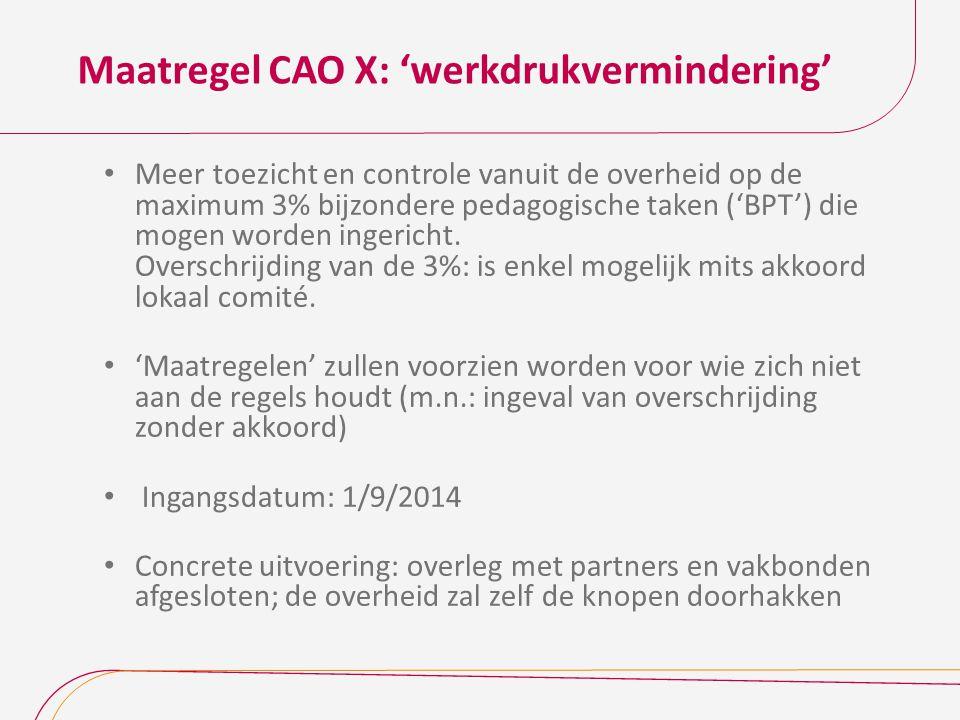 Maatregel CAO X: 'werkdrukvermindering' Meer toezicht en controle vanuit de overheid op de maximum 3% bijzondere pedagogische taken ('BPT') die mogen