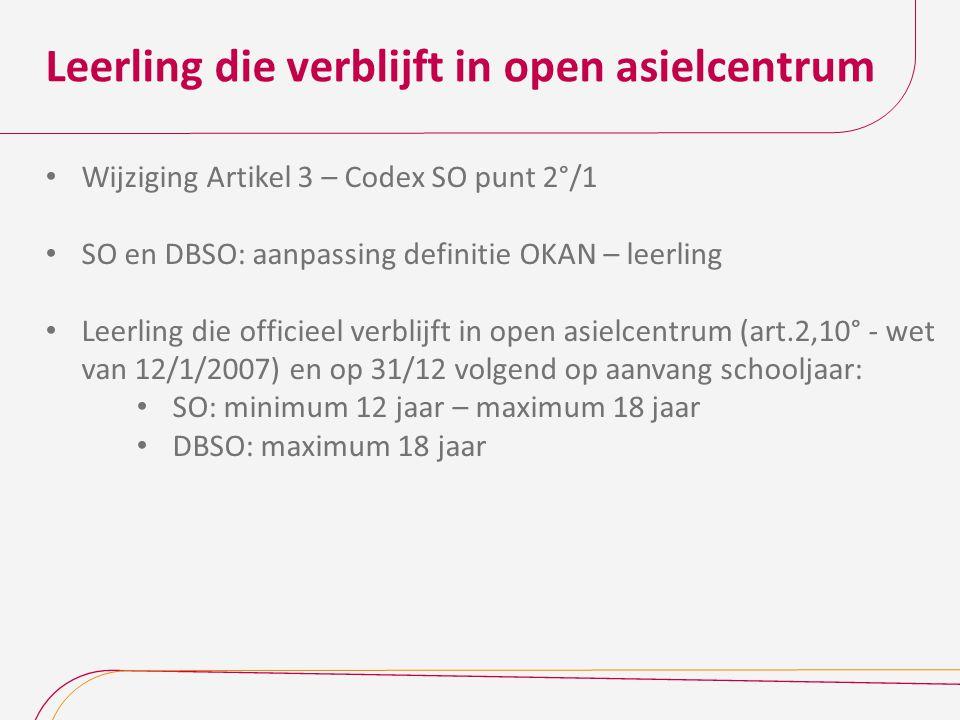 Leerling die verblijft in open asielcentrum Wijziging Artikel 3 – Codex SO punt 2°/1 SO en DBSO: aanpassing definitie OKAN – leerling Leerling die off