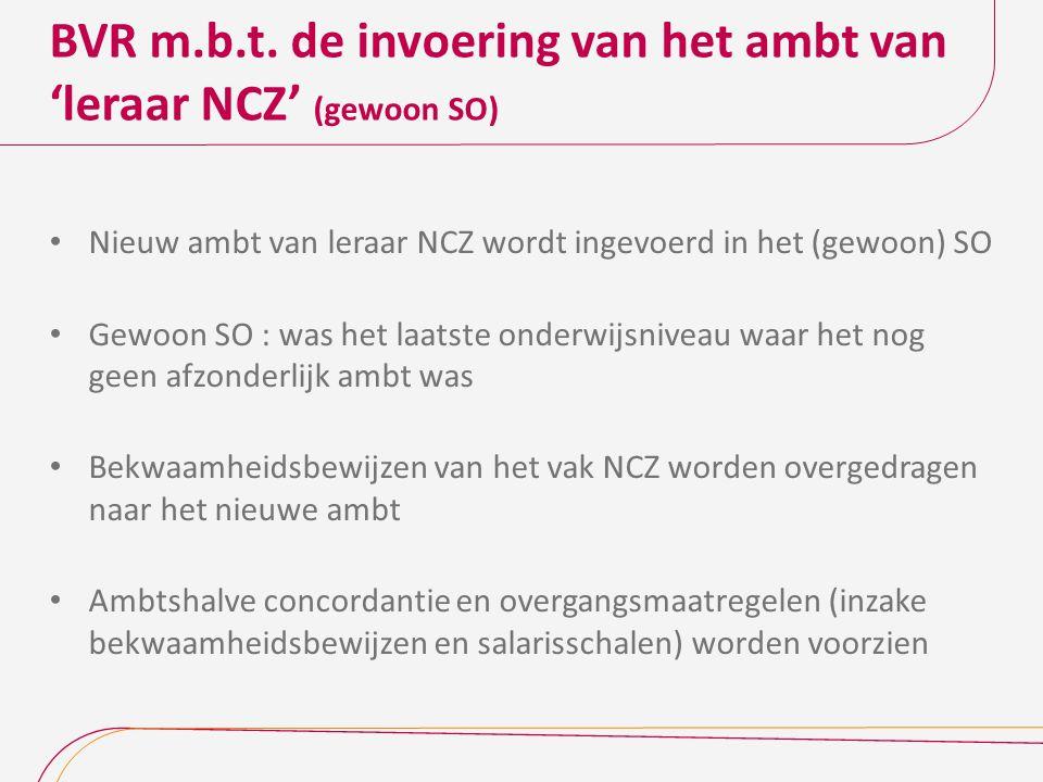 BVR m.b.t. de invoering van het ambt van 'leraar NCZ' (gewoon SO) Nieuw ambt van leraar NCZ wordt ingevoerd in het (gewoon) SO Gewoon SO : was het laa