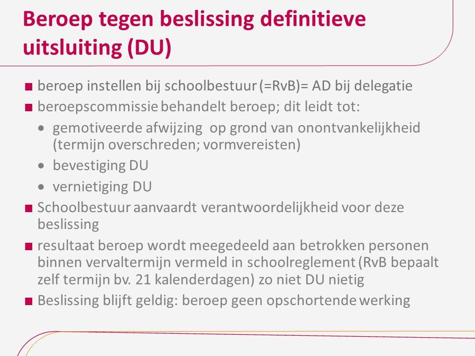 Beroep tegen beslissing definitieve uitsluiting (DU)  beroep instellen bij schoolbestuur (=RvB)= AD bij delegatie  beroepscommissie behandelt beroep