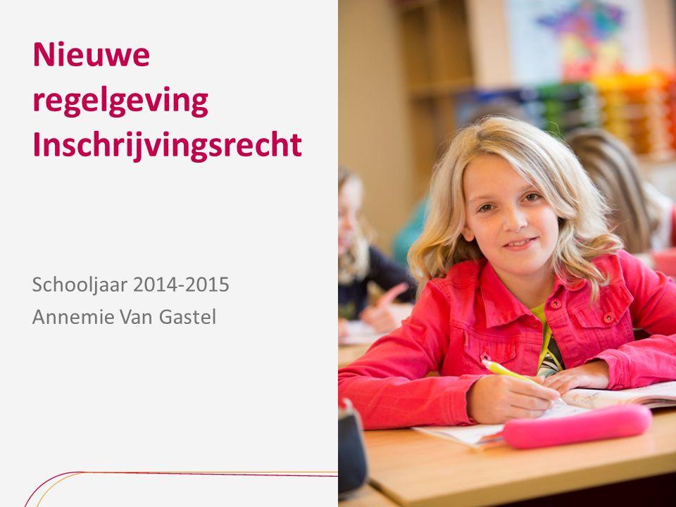 Nieuwe regelgeving Inschrijvingsrecht Schooljaar 2014-2015 Annemie Van Gastel