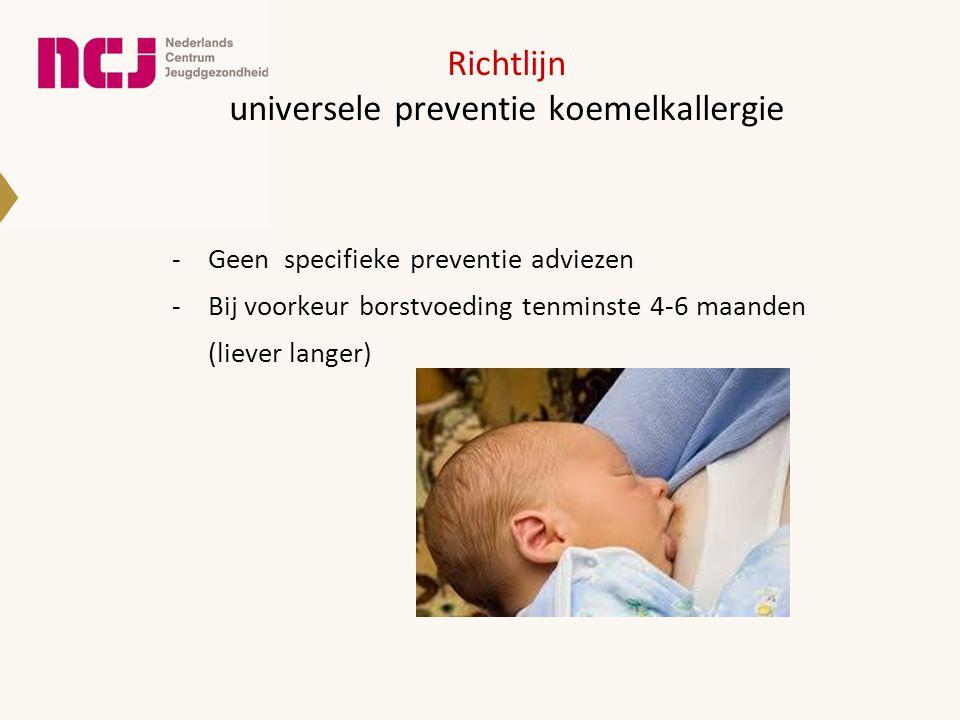 Richtlijn universele preventie koemelkallergie -Geen specifieke preventie adviezen -Bij voorkeur borstvoeding tenminste 4-6 maanden (liever langer) Chafen 2010
