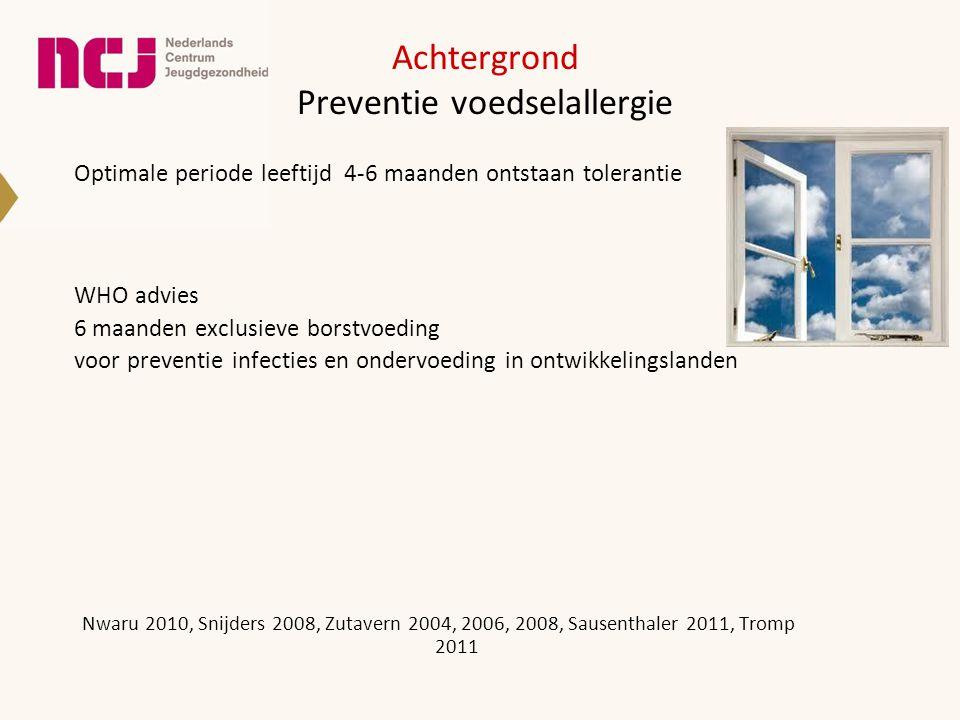 Achtergrond Preventie voedselallergie Optimale periode leeftijd 4-6 maanden ontstaan tolerantie WHO advies 6 maanden exclusieve borstvoeding voor prev