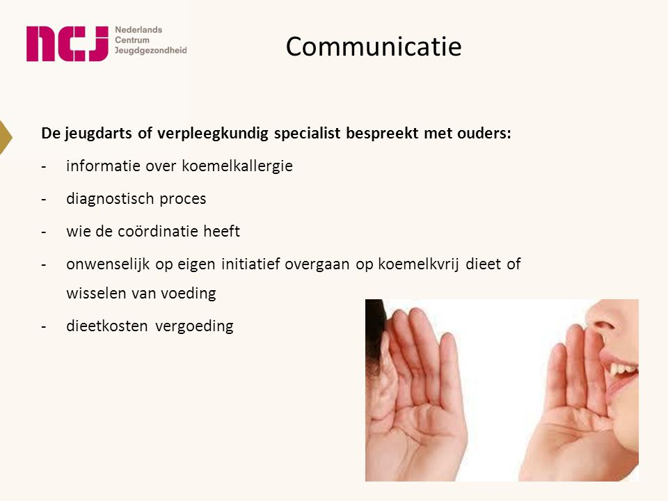 Communicatie De jeugdarts of verpleegkundig specialist bespreekt met ouders: -informatie over koemelkallergie -diagnostisch proces -wie de coördinatie