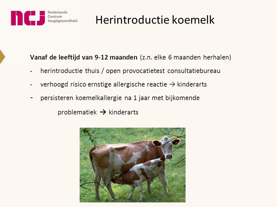 Herintroductie koemelk Vanaf de leeftijd van 9-12 maanden (z.n. elke 6 maanden herhalen) -herintroductie thuis / open provocatietest consultatiebureau