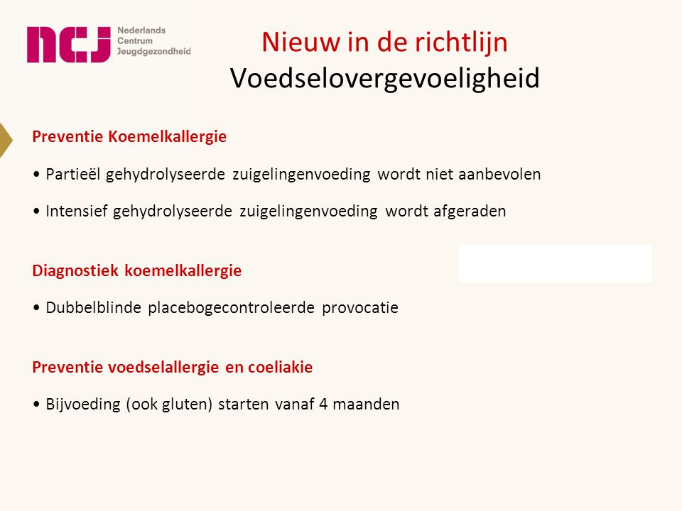Nieuw in de richtlijn Voedselovergevoeligheid Preventie Koemelkallergie Partieël gehydrolyseerde zuigelingenvoeding wordt niet aanbevolen Intensief ge