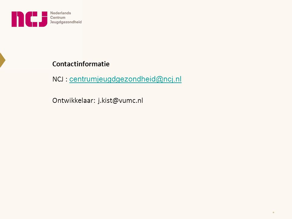 Contactinformatie NCJ : centrumjeugdgezondheid@ncj.nl centrumjeugdgezondheid@ncj.nl Ontwikkelaar: j.kist@vumc.nl *