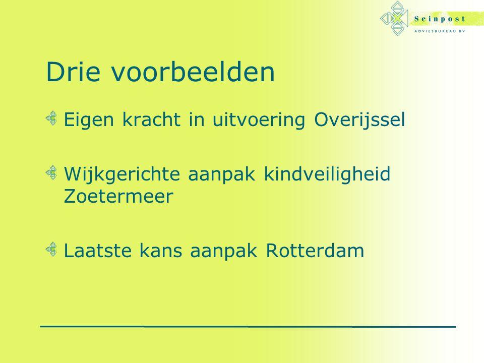 Drie voorbeelden Eigen kracht in uitvoering Overijssel Wijkgerichte aanpak kindveiligheid Zoetermeer Laatste kans aanpak Rotterdam