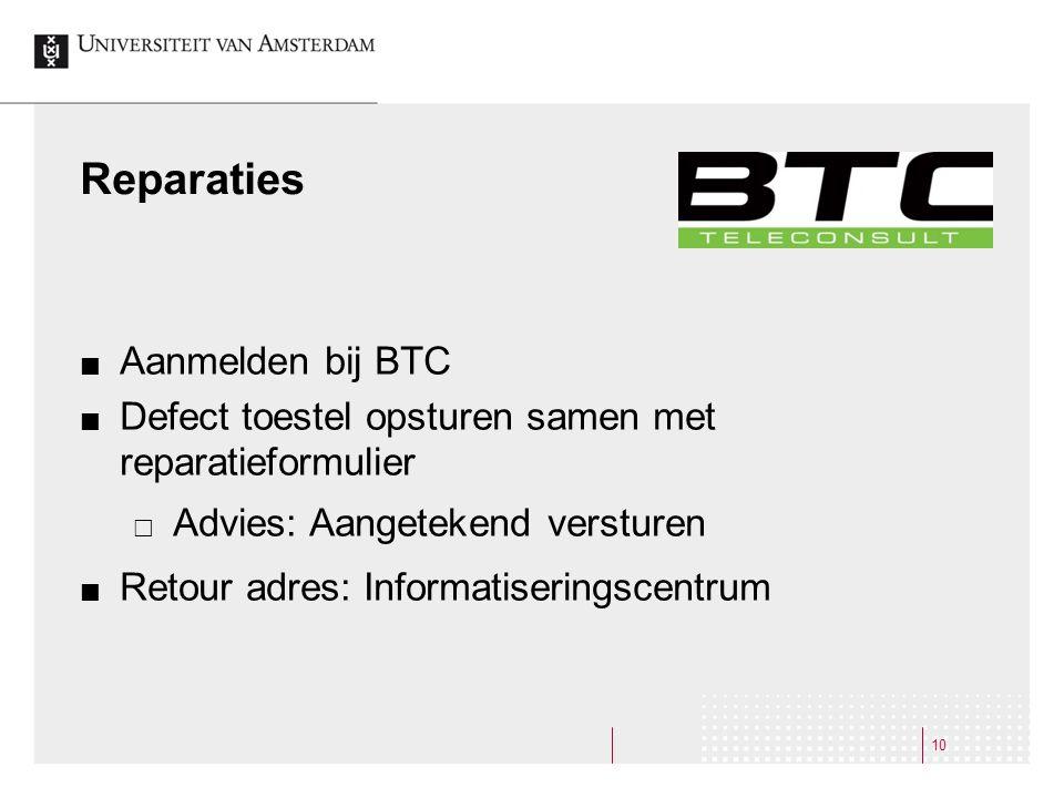 Reparaties Aanmelden bij BTC Defect toestel opsturen samen met reparatieformulier  Advies: Aangetekend versturen Retour adres: Informatiseringscentrum 10