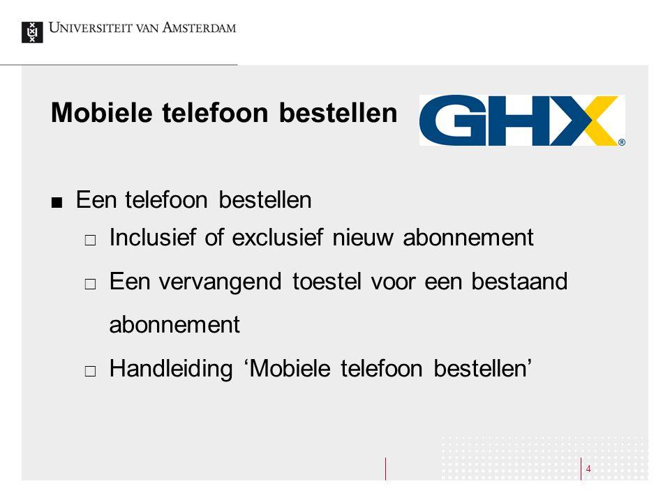 Mobiele telefoon bestellen Een telefoon bestellen  Inclusief of exclusief nieuw abonnement  Een vervangend toestel voor een bestaand abonnement  Handleiding 'Mobiele telefoon bestellen' 4