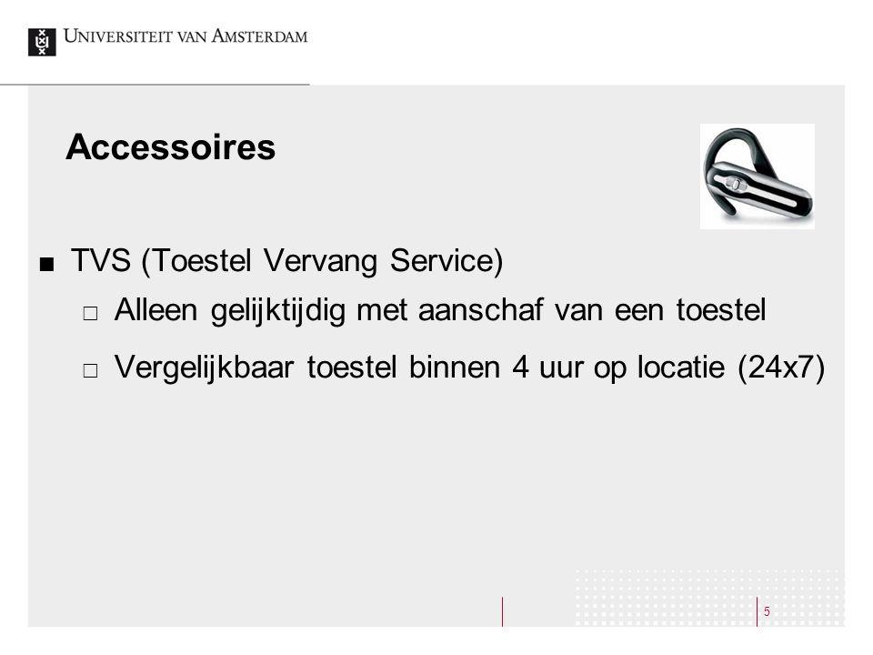 Accessoires TVS (Toestel Vervang Service)  Alleen gelijktijdig met aanschaf van een toestel  Vergelijkbaar toestel binnen 4 uur op locatie (24x7) 5