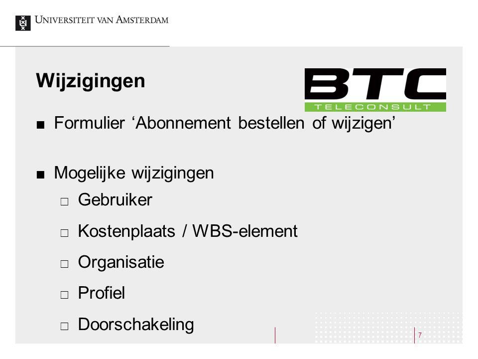 Wijzigingen Formulier 'Abonnement bestellen of wijzigen' Mogelijke wijzigingen  Gebruiker  Kostenplaats / WBS-element  Organisatie  Profiel  Doorschakeling 7