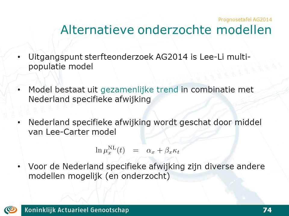 Prognosetafel AG2014 Alternatieve onderzochte modellen Uitgangspunt sterfteonderzoek AG2014 is Lee-Li multi- populatie model Model bestaat uit gezamen