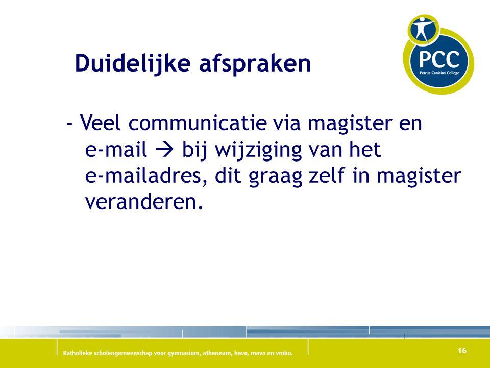 16 Duidelijke afspraken - Veel communicatie via magister en e-mail  bij wijziging van het e-mailadres, dit graag zelf in magister veranderen.