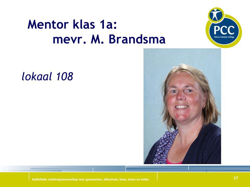 17 Mentor klas 1a: mevr. M. Brandsma lokaal 108