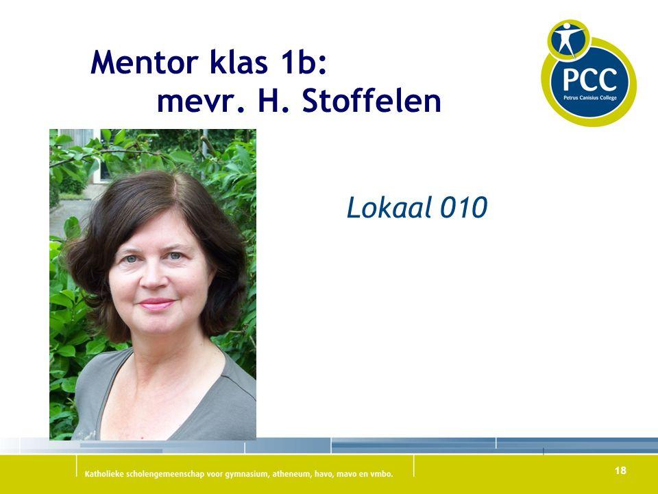 18 Mentor klas 1b: mevr. H. Stoffelen Lokaal 010