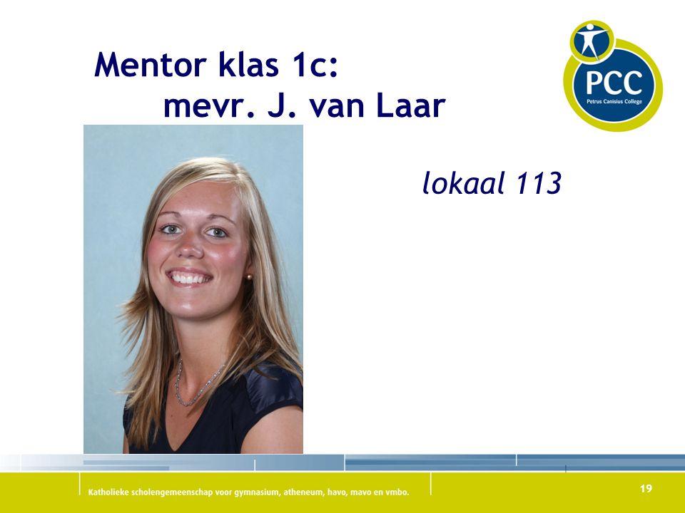 19 Mentor klas 1c: mevr. J. van Laar lokaal 113