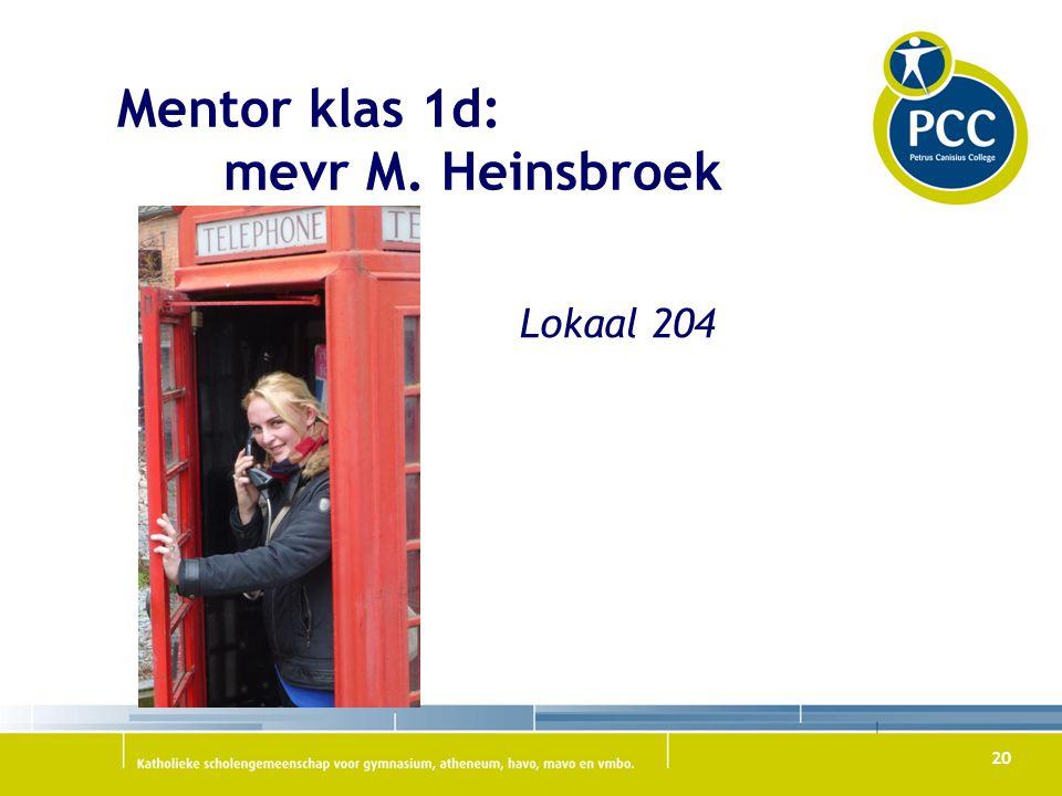 20 Mentor klas 1d: mevr M. Heinsbroek Lokaal 204