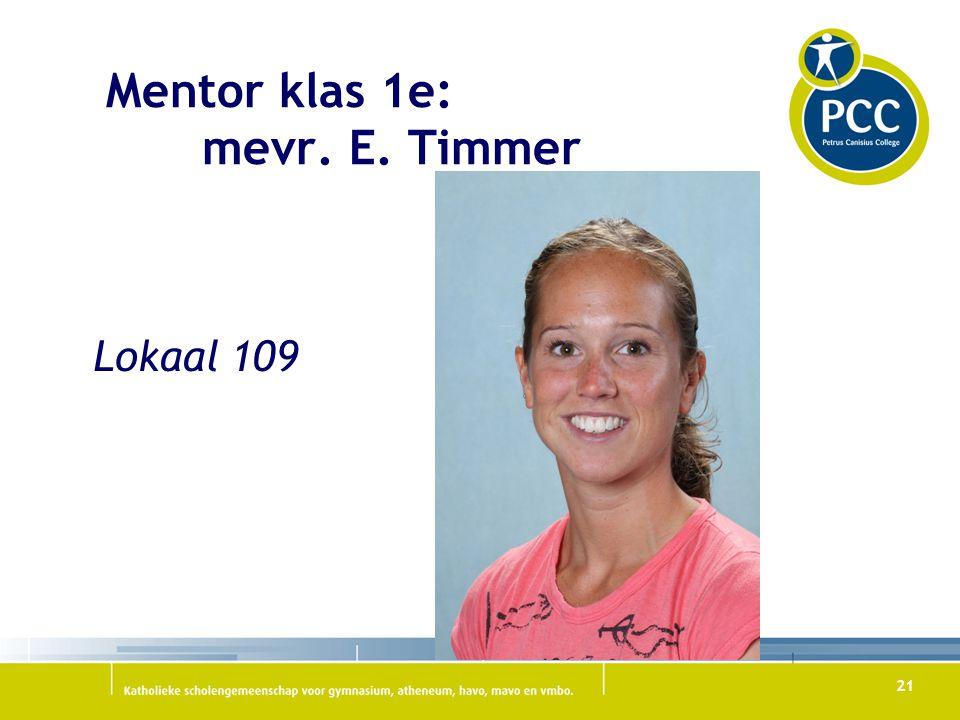 21 Mentor klas 1e: mevr. E. Timmer Lokaal 109