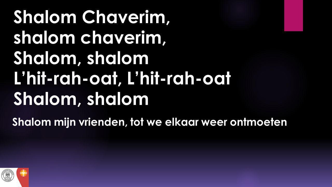 Shalom Chaverim, shalom chaverim, Shalom, shalom L'hit-rah-oat, L'hit-rah-oat Shalom, shalom